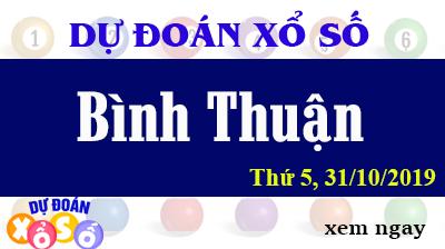 Dự Đoán XSBTH 31/10/2019 – Dự Đoán Xổ Số Bình Thuận Thứ 5 ngày 31/10/2019