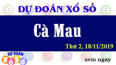Dự Đoán XSCM 18/11/2019 – Dự Đoán Xổ Số Cà Mau Thứ 2 ngày 18/11/2019