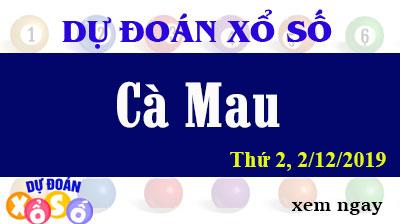 Dự Đoán XSCM 02/12/2019 – Dự Đoán Xổ Số Cà Mau Thứ 2 ngày 02/12/2019