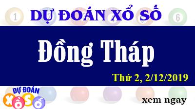 Dự Đoán XSDT 02/12/2019 – Dự Đoán Xổ Số Đồng Tháp Thứ 2 ngày 02/12/2019