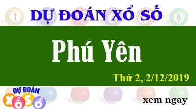 Dự Đoán XSPY 02/12/2019 – Dự Đoán Xổ Số Phú Yên Thứ 2 ngày 02/12/2019