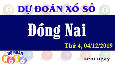 Dự Đoán XSDN 04/12/2019 – Dự Đoán Xổ Số Đồng Nai Thứ 4 ngày 04/12/2019
