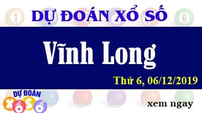 Dự Đoán XSVL 06/12/2019 – Dự Đoán Xổ Số Vĩnh Long thứ 6 Ngày 06/12/2019