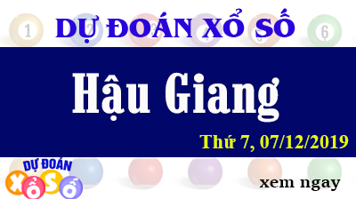 Dự Đoán XSHG 07/12/2019 – Dự Đoán Xổ Số Hậu Giang Thứ 7 ngày 07/12/2019