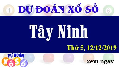 Dự Đoán XSTN – Dự Đoán Xổ Số Tây Ninh Thứ 5 ngày 12/12/2019