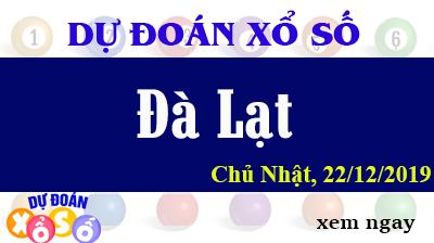 Dự Đoán XSDL – Dự Đoán Xổ Số Đà Lạt Chủ Nhật ngày 22/12/2019