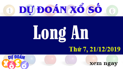 Dự Đoán XSLA – Dự Đoán Xổ Số Long An Thứ 7 ngày 21/12/2019