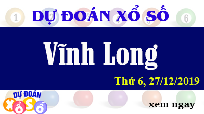 Dự Đoán XSVL – Dự Đoán Xổ Số Vĩnh Long Thứ 6 ngày 27/12/2019