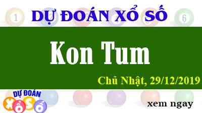 Dự Đoán XSKT - Dự Đoán Xổ Số Kon Tum chủ nhật Ngày 29/12/2019