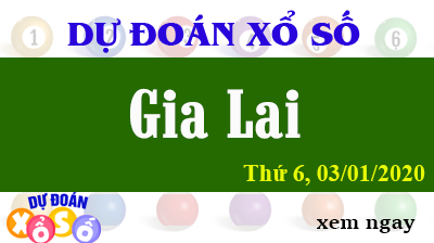 Dự Đoán XSGL – Dự Đoán Xổ Số Gia Lai Thứ 6 ngày 03/01/2020