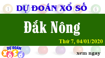 Dự Đoán XSDNO – Dự Đoán Xổ Số Đắk Nông thứ 7 Ngày 04/01/2020