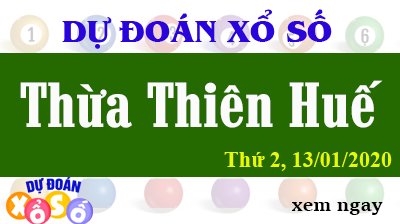 Dự Đoán XSTTH – Dự Đoán Xổ Số Huế Thứ 2 ngày 13/01/2020