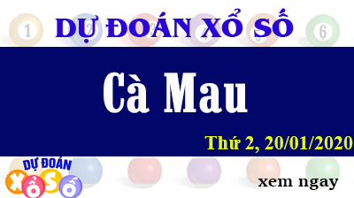 Dự Đoán XSCM – Dự Đoán Xổ Số Cà Mau Thứ 2 ngày 20/01/2020
