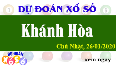 Dự Đoán XSKH – Dự Đoán Xổ Số Khánh Hòa Chủ Nhật ngày 26/01/2020