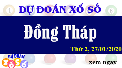 Dự Đoán XSDT – Dự Đoán Xổ Số Đồng Tháp Thứ 2 ngày 27/01/2020