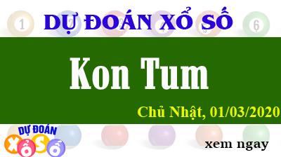 Dự Đoán XSKT - Dự Đoán Xổ Số Kon Tum chủ nhật Ngày 01/03/2020