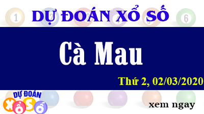 Dự Đoán XSCM – Dự Đoán Xổ Số Cà Mau Thứ 2 ngày 02/03/2020