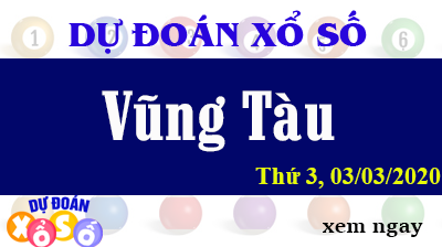 Dự Đoán XSVT – Dự Đoán Xổ Số Vũng Tàu Thứ 3 ngày 03/03/2020