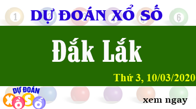 Dự Đoán XSDLK – Dự Đoán Xổ Số Đắk Lắk Thứ 3 ngày 10/03/2020