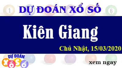 Dự Đoán XSKG – Dự Đoán Xổ Số Kiên Giang Chủ Nhật ngày 15/03/2020