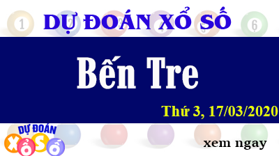 Dự Đoán XSBTR – Dự Đoán Xổ Số Bến Tre Thứ 3 ngày 17/03/2020