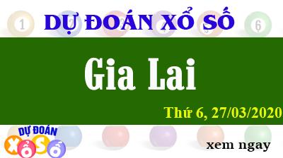 Dự Đoán XSGL – Dự Đoán Xổ Số Gia Lai Thứ 6 ngày 27/03/2020