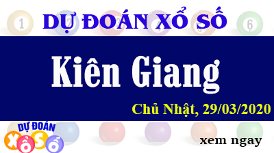 Dự Đoán XSKG – Dự Đoán Xổ Số Kiên Giang Chủ Nhật ngày 29/03/2020