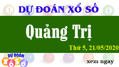 Dự Đoán XSQT – Dự Đoán Xổ Số Quảng Trị Thứ 5 ngày 21/05/2020