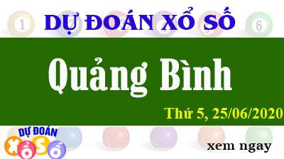 Dự Đoán XSQB – Dự Đoán Xổ Số Quảng Bình Thứ 5 ngày 25/06/2020