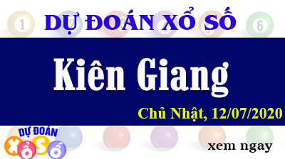 Dự Đoán XSKG – Dự Đoán Xổ Số Kiên Giang Chủ Nhật ngày 12/07/2020