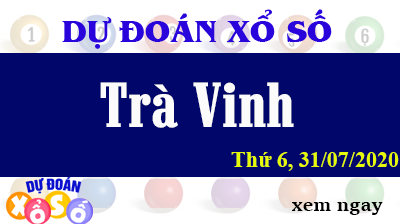 Dự Đoán XSTV – Dự Đoán Xổ Số Trà Vinh Thứ 6 ngày 31/07/2020