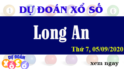 Dự Đoán XSLA – Dự Đoán Xổ Số Long An Thứ 7 ngày 05/09/2020