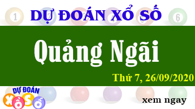 Dự Đoán XSQNG – Dự Đoán Xổ Số Quảng Ngãi Thứ 7 ngày 26/09/2020