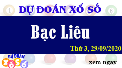 Dự Đoán XSBL – Dự Đoán Xổ Số Bạc Liêu Thứ 3 ngày 29/09/2020