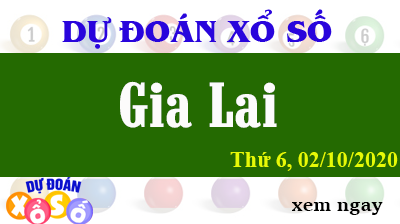 Dự Đoán XSGL – Dự Đoán Xổ Số Gia Lai Thứ 6 ngày 02/10/2020