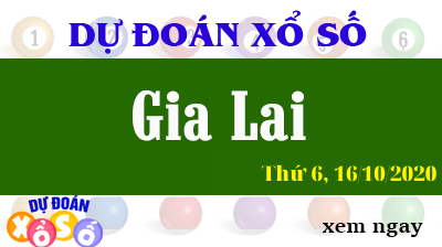 Dự Đoán XSGL – Dự Đoán Xổ Số Gia Lai Thứ 6 ngày 16/10/2020
