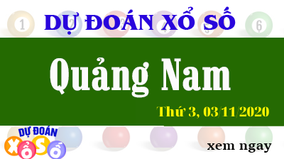 Dự Đoán XSQNA – Dự Đoán Xổ Số Quảng Nam Thứ 3 ngày 03/11/2020
