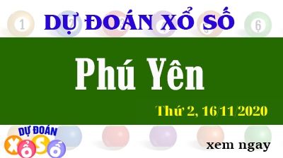 Dự Đoán XSPY – Dự Đoán Xổ Số Phú Yên Thứ 2 ngày 16/11/2020