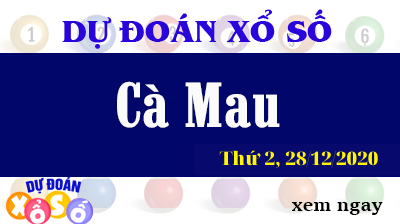 Dự Đoán XSCM – Dự Đoán Xổ Số Cà Mau Thứ 2 ngày 28/12/2020