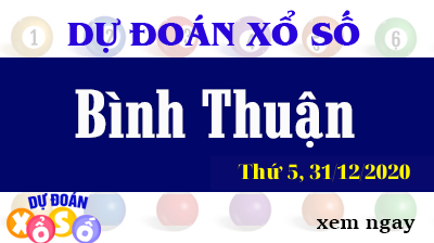 Dự Đoán XSBTH – Dự Đoán Xổ Số Bình Thuận Thứ 5 ngày 31/12/2020