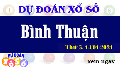 Dự Đoán XSBTH Ngày 14/01/2021 – Dự Đoán Xổ Số Bình Thuận Thứ 5