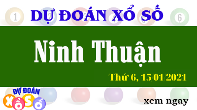 Dự Đoán XSNT Ngày 15/01/2021 – Dự Đoán Xổ Số Ninh Thuận Thứ 6