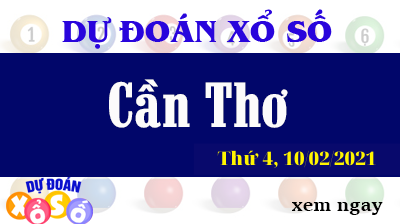 Dự Đoán XSCT – Dự Đoán Xổ Số Cần Thơ Thứ 4 Ngày 10/02/2021