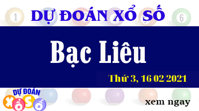 Dự Đoán XSBL – Dự Đoán Xổ Số Bạc Liêu Thứ 3 ngày 16/02/2021