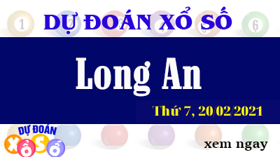 Dự Đoán XSLA – Dự Đoán Xổ Số Long An Thứ 7 Ngày 20/02/2021