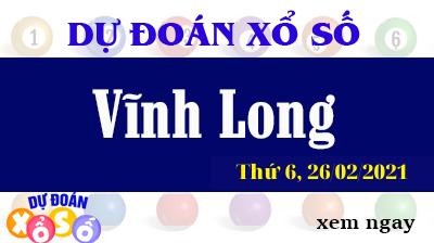 Dự Đoán XSVL – Dự Đoán Xổ Số Vĩnh Long Thứ 6 ngày 26/02/2021