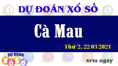 Dự Đoán XSCM – Dự Đoán Xổ Số Cà Mau Thứ 2 ngày 22/03/2021
