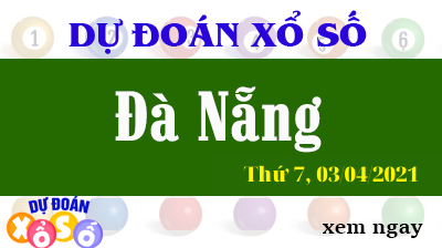 Dự Đoán XSDNA – Dự Đoán Xổ Số Đà Nẵng Thứ 7 Ngày 03/04/2021
