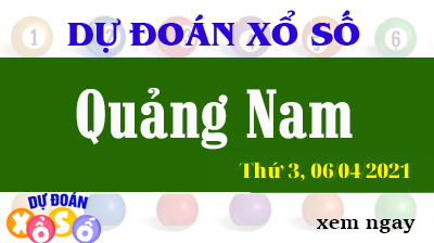 Dự Đoán XSQNA – Dự Đoán Xổ Số Quảng Nam Thứ 3 ngày 06/04/2021