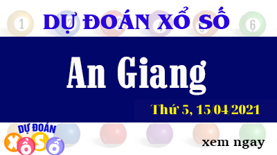 Dự Đoán XSAG 15/04/2021 – Dự Đoán Xổ Số An Giang Thứ 5